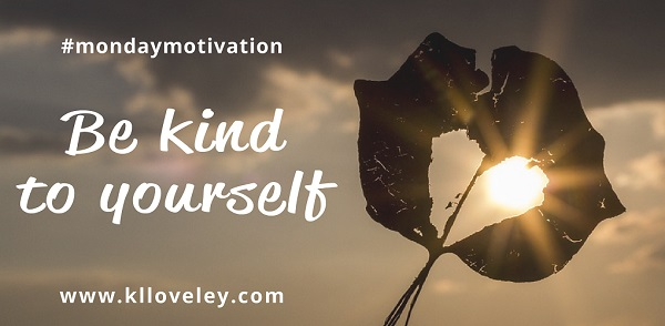 Be kind to yourself - k.l loveley