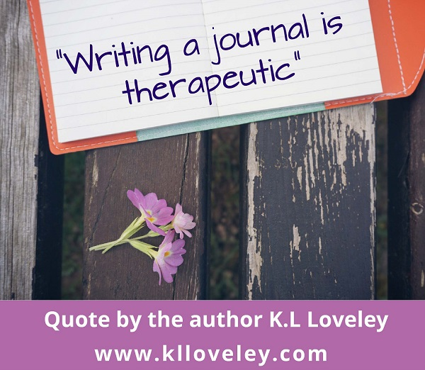 Writing a journal is therapetic - k.l loveley