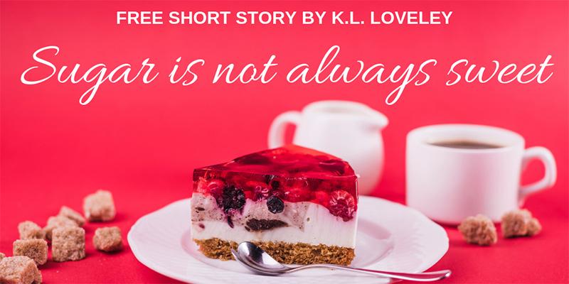 Sugar is not always sweet by K.L. Loveley