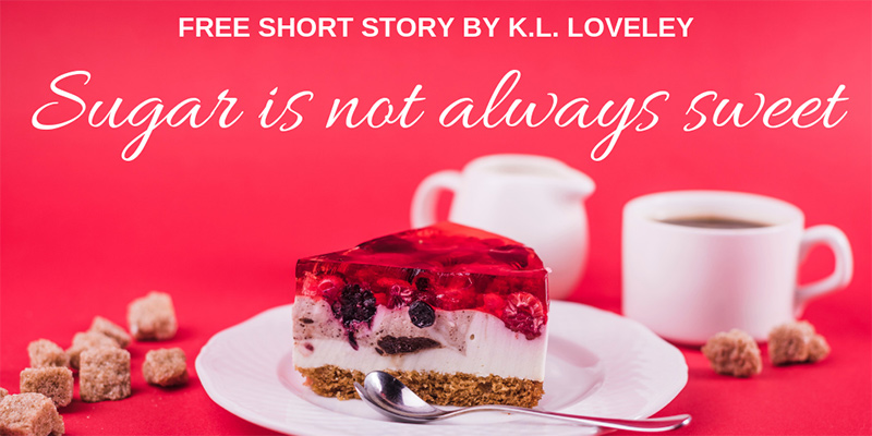 Sugar is not always sweet by K.L. Loveley